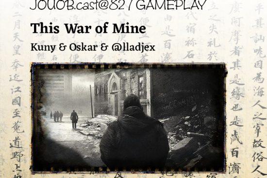 JOUOB.cast@82 – GAMEPLAY: This War of Mine