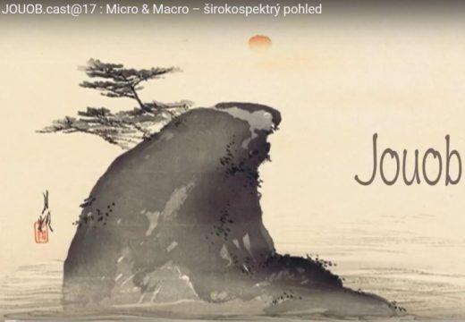JOUOB.cast@17: Micro & Macro – širokospektrý pohled