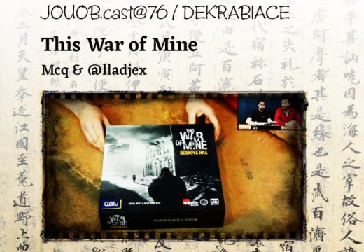 JOUOB.cast@76 – DEKRABIZACE: This War of Mine – Desková hra