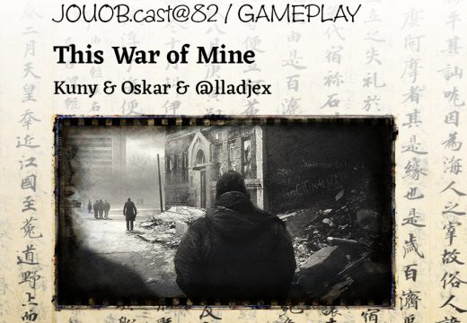 JOUOB.cast@82 – GAMEPLAY: This War of Mine